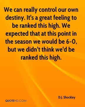 We can really control our own destiny. It's a great feeling to be ranked this high. We expected that at this point in the season we would be 6-0, but we didn't think we'd be ranked this high.
