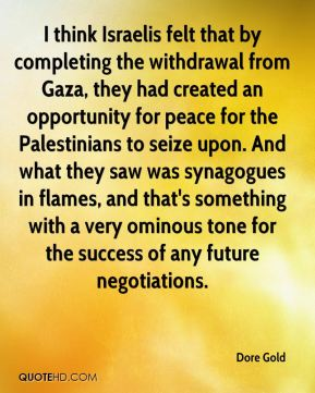I think Israelis felt that by completing the withdrawal from Gaza, they had created an opportunity for peace for the Palestinians to seize upon. And what they saw was synagogues in flames, and that's something with a very ominous tone for the success of any future negotiations.