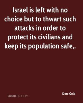 Israel is left with no choice but to thwart such attacks in order to protect its civilians and keep its population safe.