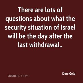 There are lots of questions about what the security situation of Israel will be the day after the last withdrawal.