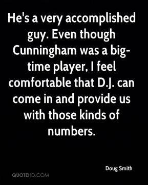 Doug Smith - He's a very accomplished guy. Even though Cunningham was a big-time player, I feel comfortable that D.J. can come in and provide us with those kinds of numbers.