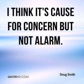 Doug Smith - I think it's cause for concern but not alarm.