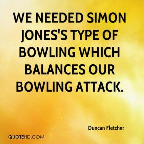 We needed Simon Jones's type of bowling which balances our bowling attack.