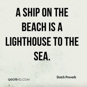 A ship on the beach is a lighthouse to the sea.