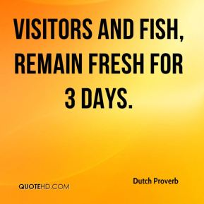 Visitors and fish, remain fresh for 3 days.