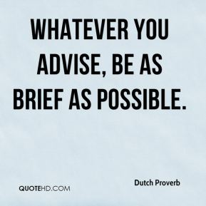 Whatever you advise, be as brief as possible.