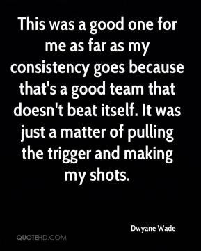 This was a good one for me as far as my consistency goes because that's a good team that doesn't beat itself. It was just a matter of pulling the trigger and making my shots.
