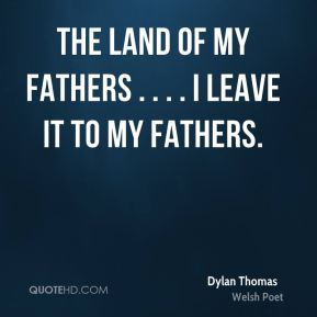 the land of my fathers . . . . I leave it to my fathers.