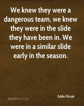 Eddie Olczyk - We knew they were a dangerous team, we knew they were in the slide they have been in. We were in a similar slide early in the season.