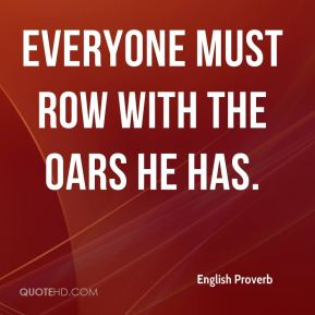 Everyone must row with the oars he has.