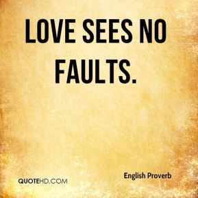 Love sees no faults.