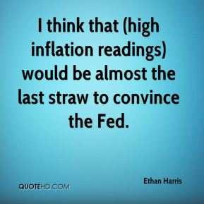 I think that (high inflation readings) would be almost the last straw to convince the Fed.