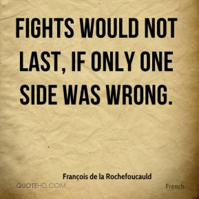 Fights would not last, if only one side was wrong.