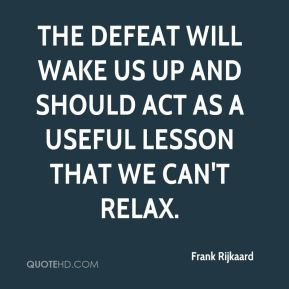 Frank Rijkaard - The defeat will wake us up and should act as a useful lesson that we can't relax.