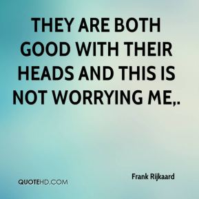Frank Rijkaard - They are both good with their heads and this is not worrying me.