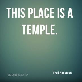 Fred Anderson - This place is a temple.
