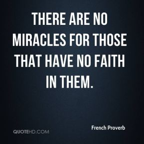 There are no miracles for those that have no faith in them.