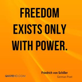 Freedom exists only with power.
