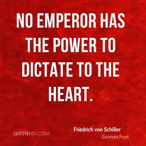 No emperor has the power to dictate to the heart.