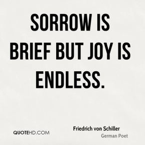 Sorrow is brief but joy is endless.