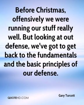 Gary Turcott - Before Christmas, offensively we were running our stuff really well. But looking at out defense, we've got to get back to the fundamentals and the basic principles of our defense.