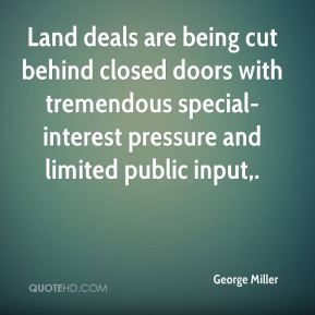 George Miller - Land deals are being cut behind closed doors with tremendous special-interest pressure and limited public input.