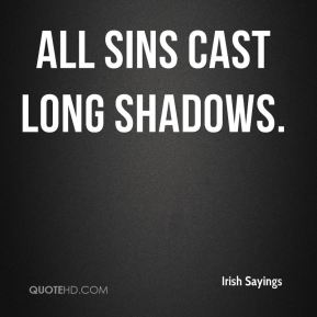 Irish Sayings - All sins cast long shadows.