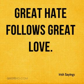 Great hate follows great love.