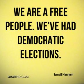We are a free people. We've had democratic elections.