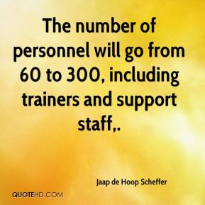 The number of personnel will go from 60 to 300, including trainers and support staff.