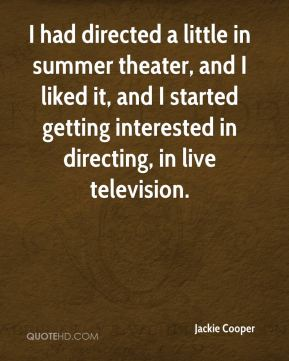 I had directed a little in summer theater, and I liked it, and I started getting interested in directing, in live television.