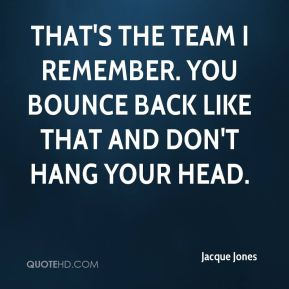 Jacque Jones - That's the team I remember. You bounce back like that and don't hang your head.