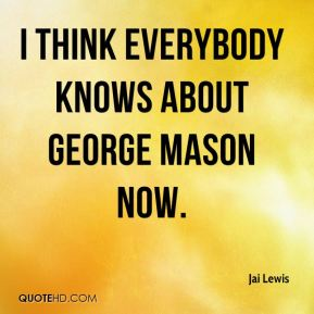 Jai Lewis - I think everybody knows about George Mason now.