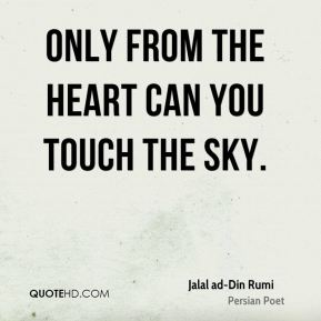Only from the heart Can you touch the sky.