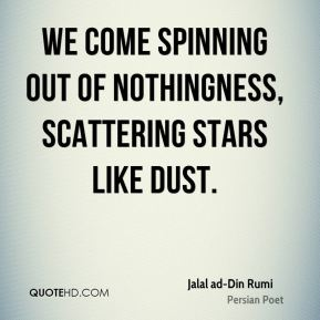We come spinning out of nothingness, scattering stars like dust.