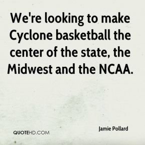 We're looking to make Cyclone basketball the center of the state, the Midwest and the NCAA.