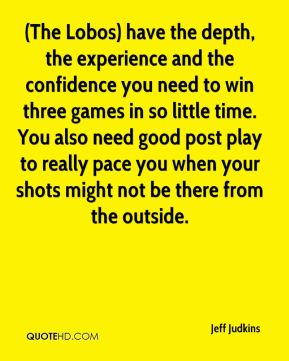 Jeff Judkins  - (The Lobos) have the depth, the experience and the confidence you need to win three games in so little time. You also need good post play to really pace you when your shots might not be there from the outside.