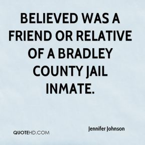 Jennifer Johnson  - believed was a friend or relative of a Bradley County Jail inmate.