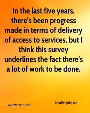 Jennifer Johnson  - In the last five years, there's been progress made in terms of delivery of access to services, but I think this survey underlines the fact there's a lot of work to be done.