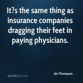 It?s the same thing as insurance companies dragging their feet in paying physicians.
