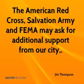 The American Red Cross, Salvation Army and FEMA may ask for additional support from our city.