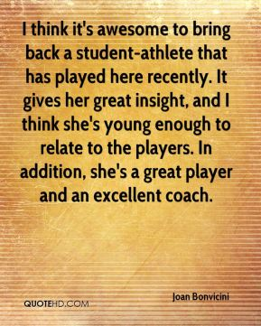 I think it's awesome to bring back a student-athlete that has played here recently. It gives her great insight, and I think she's young enough to relate to the players. In addition, she's a great player and an excellent coach.