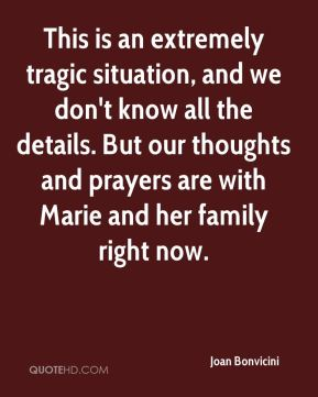 This is an extremely tragic situation, and we don't know all the details. But our thoughts and prayers are with Marie and her family right now.