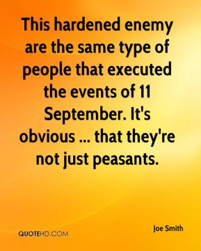 This hardened enemy are the same type of people that executed the events of 11 September. It's obvious ... that they're not just peasants.