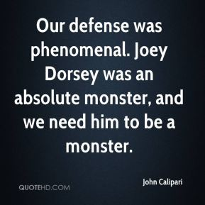 John Calipari  - Our defense was phenomenal. Joey Dorsey was an absolute monster, and we need him to be a monster.