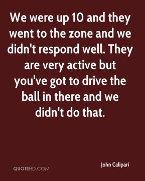 John Calipari  - We were up 10 and they went to the zone and we didn't respond well. They are very active but you've got to drive the ball in there and we didn't do that.