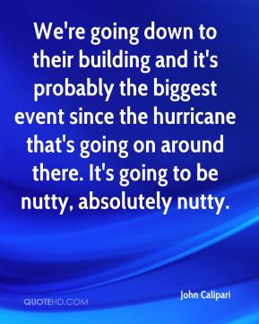 John Calipari  - We're going down to their building and it's probably the biggest event since the hurricane that's going on around there. It's going to be nutty, absolutely nutty.