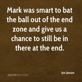 Mark was smart to bat the ball out of the end zone and give us a chance to still be in there at the end.