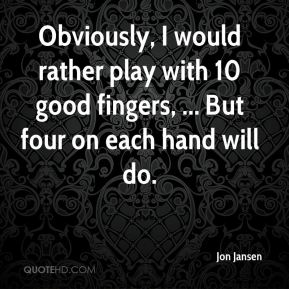 Obviously, I would rather play with 10 good fingers, ... But four on each hand will do.