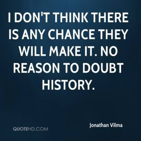 I don't think there is any chance they will make it. No reason to doubt history.